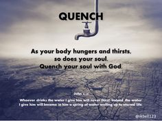 As your body hungers and thirsts, so does your soul.