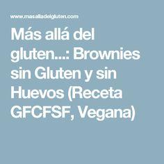 Más allá del gluten...: Brownies sin Gluten y sin Huevos (Receta GFCFSF, Vegana) Recetas Scd, Brownies, Gluten Free, Mini, Cake, Gluten Free Desserts, Egg Recipes, Chocolate Torte, Pancakes