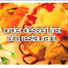 life's too short, eat dessert first.