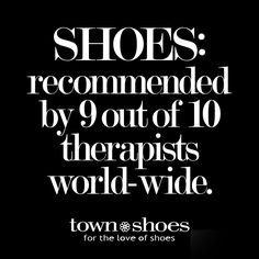 Shoe Quotes| Clearly, these therapists know what they're talking about.