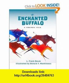 The Enchanted Buffalo (9780982274934) L. Frank Baum, Donald F. Montileaux , ISBN-10: 0982274939  , ISBN-13: 978-0982274934 ,  , tutorials , pdf , ebook , torrent , downloads , rapidshare , filesonic , hotfile , megaupload , fileserve