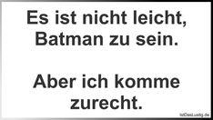 Es ist nicht leicht, Batman zu sein.  Aber ich komme zurecht. ... gefunden auf https://www.istdaslustig.de/spruch/1668 #lustig #sprüche #fun #spass
