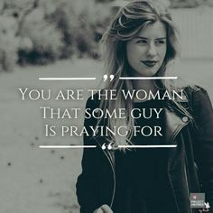 """You are the man that some woman is praying for.."" -MTS  #-MBW-"