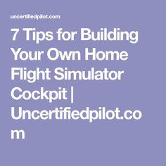 7 Tips for Building Your Own Home Flight Simulator Cockpit | Uncertifiedpilot.com