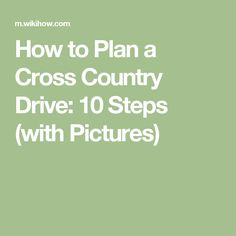 How to Plan a Cross Country Drive: 10 Steps (with Pictures)