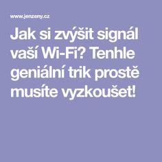 Jak si zvýšit signál vaší Wi-Fi? Tenhle geniální trik prostě musíte vyzkoušet! Wi Fi, Internet