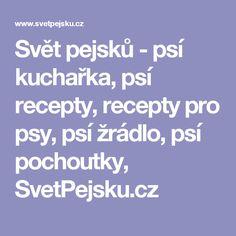 Svět pejsků - psí kuchařka, psí recepty, recepty pro psy, psí žrádlo, psí pochoutky, SvetPejsku.cz