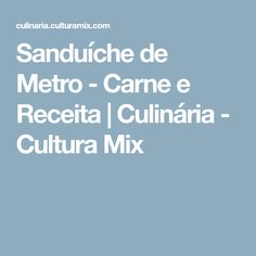 Sanduíche de Metro - Carne e Receita   Culinária - Cultura Mix