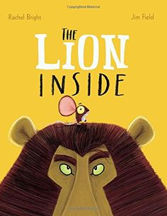 The Lion Inside by Rachel Bright and Jim Field (Orchard Books)