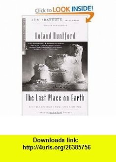 The Last Place on Earth (Modern Library Exploration) (9780375754746) Roland Huntford, Paul Theroux , ISBN-10: 0375754741  , ISBN-13: 978-0375754746 ,  , tutorials , pdf , ebook , torrent , downloads , rapidshare , filesonic , hotfile , megaupload , fileserve
