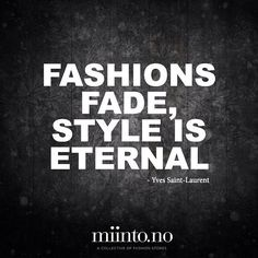 """Fashions fade, style in eternal"" - Yves Saint-Laurent"