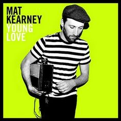 Mat Kearney. and all of his music