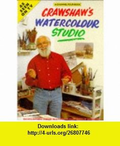 Crawshaws Watercolour Studio (9780004129433) Alwyn Crawshaw , ISBN-10: 0004129431  , ISBN-13: 978-0004129433 ,  , tutorials , pdf , ebook , torrent , downloads , rapidshare , filesonic , hotfile , megaupload , fileserve