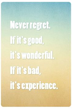 Never regret, I have to remember this constantly
