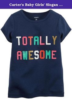 Carter's Baby Girls' Slogan Tee (Baby) - Totally Awesome - 3M. Carter's Slogan Tee (Baby) - Totally Awesome Carter's is the leading brand of children's clothing gifts and accessories in America selling more than 10 products for every child born in the U.S. Their designs are based on a heritage of quality and innovation that has earned them the trust of generations of families.