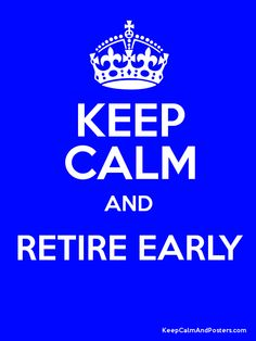 Keep Calm And Retire Early
