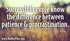 Quote: Successful people know the difference between patience and procastination.