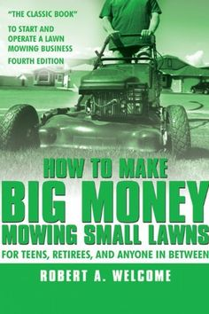 How To Make Big Money Mowing Small Lawns by Robert A. Welcome. $9.53. Publisher: Authorhouse (May 22, 2008). 137 pages
