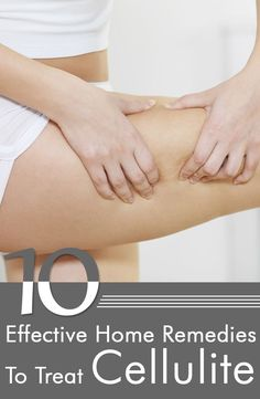 Here are the top 10 home remedies, which you can use to treat cellulite effectively
