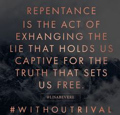 You have no rival. Let that sink in! no one can replace you. #lisabevere #withoutrival Lisa Bevere Without Rival Repentance. Truth sets us free