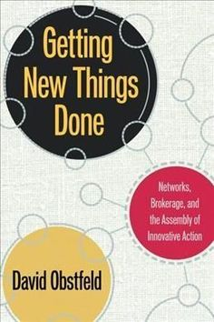 Getting New Things Done: Networks, Brokerage, and the Assembly of Innovative Action