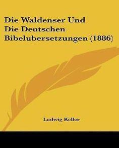 Die Waldenser Und Die Deutschen Bibelubersetzungen (1886)