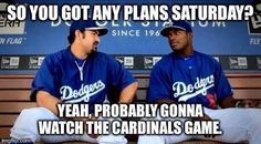 Probably gonna watch the Cardinals game......