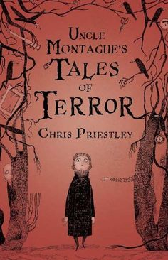Chris Priestley - Uncle Montague's Tales of Terror (This spine-tingling, thrill-packed novel has more than enough fear-factor for the most ardent fan of scary stories. Uncle Montague lives alone in a big house, but regular visits from his nephew, Edward, give him the opportunity to recount some of the most frightening stories he knows. As each tale unfolds, it becomes clear that something sinister is in the air...)