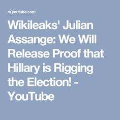 Wikileaks' Julian Assange: We Will Release Proof that Hillary is Rigging the Election! - YouTube
