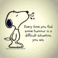 """""""Every time you find some humour in a difficult situation, you win."""""""