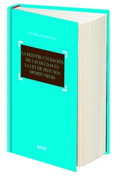 La reestructuración de las deudas en la Ley de segunda oportunidad / José María Fernández Seijo.    1ª ed.    Bosch, 2015