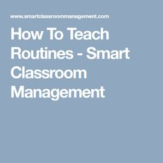 How To Teach Routines - Smart Classroom Management
