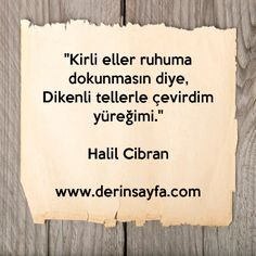 """""""Kirli eller ruhuma dokunmasın diye, Dikenli tellerle çevirdim yüreğimi."""" - Halil Cibran - güzel sözler dini anlamlı sözler ayrılık aşk sevgi sözleri mesajları"""