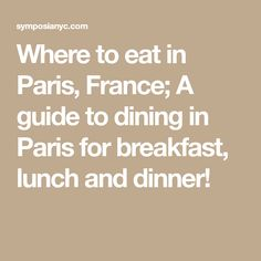 Where to eat in Paris, France; A guide to dining in Paris for breakfast, lunch and dinner!