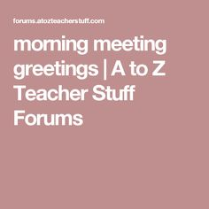 morning meeting greetings | A to Z Teacher Stuff Forums