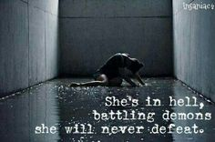 She's in hell, battling demons she will never defeat Beautifully Broken, Inner Demons, How I Feel, Lessons Learned, Deep Thoughts, Dark Side, Me Quotes, Battle, Inspirational Quotes