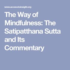 The Way of Mindfulness: The Satipatthana Sutta and Its Commentary