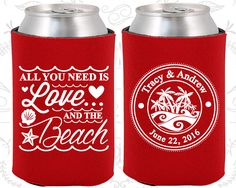 All you Need is Love and the Beach, Wedding, Beach Wedding Favors, Tropical Wedding Favors, Beer Koozies(418)