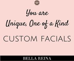 You are unique. So is your facial. #customskincare