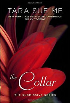 The Collar (The Submissive Series) by Tara Sue Me. The New York Times bestselling author of The Submissive returns with a scintillating new tale about power, danger, and jaw-dropping passion.... Nathaniel and Abby are struggling to navigate the challenging waters of their own relationship, when they get a surprising phone call from their partners in play, Dena and Jeff, who are in need of a helping hand… Seven years ago, blonde, beautiful lawyer Dena Jenkins was tired of her carefully...