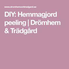 DIY: Hemmagjord peeling | Drömhem & Trädgård