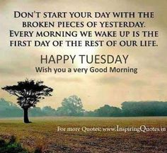 Don't start your day with yesterday's broken pieces. | Happy Tuesday Wishes – Inspirational Thoughts