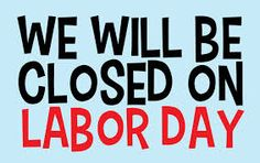 September 1st. we are closed for Labor Day! Have a safe and fun time!