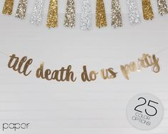 TILL DEATH do us PARTY Banner Garland Sign, Wedding Party Decorations, Engagement Party, Couples Shower, Bridal Shower, She Said Yes Decor by Shoppaperdash on Etsy Best Friend Wedding, Our Wedding, Wedding Ideas, Engagement Banner, Party Quotes, Till Death, Couple Shower, Party Signs, Garland