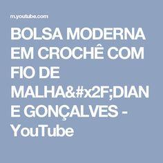 BOLSA MODERNA EM CROCHÊ COM FIO DE MALHA/DIANE GONÇALVES - YouTube