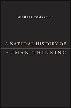 A Natural History of Human Thinking: Michael Tomasello: 9780674724778: Amazon.com: Books