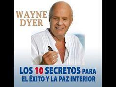 10 Secretos para el Exito y la Paz interior DR Wayne Dyer Vos humana en Español - YouTube
