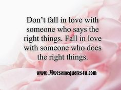 Fall In Love Again Quotes | don t fall in love with someone who says the right things fall in love ...
