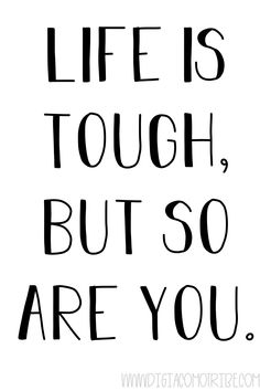 Life is tough but so are you free printable