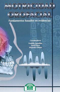 Motricidad orofacial : fundamentos basados en evidencias / coordinadores, Franklin Susanibar, David Parra, Alejandro Dioses